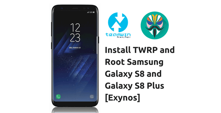 Install TWRP and Root Samsung Galaxy S8 and Galaxy S8 Plus [Exynos]