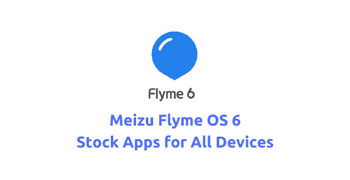 Download Meizu Flyme OS 6 Stock Apps for All Devices