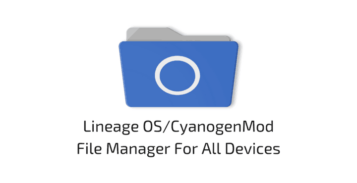 Lineage OS/CyanogenMod File Manager APK For All Devices