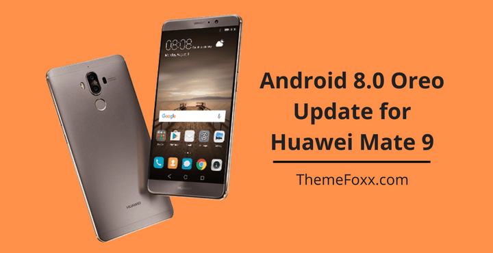 Download And Install Android 8.0 Oreo On Huawei Mate 9