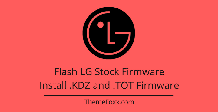 How To Flash LG Stock Firmware [Install  KDZ and  TOT Firmware]