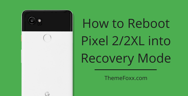 How to Boot Pixel 2 and Pixel 2 XL into Recovery Mode