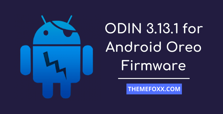 Download Odin 3 13 1 for Android 8 0 Oreo Firmware