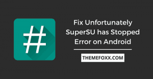 Fix-Unfortunately-SuperSu-has-Stopped-Error-Android (1)