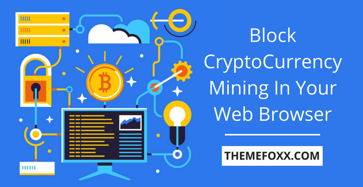 6 Ways To Block CryptoCurrency Mining In Your Web Browser