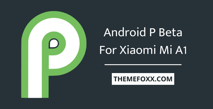 Download Android P Beta For Xiaomi Mi A1