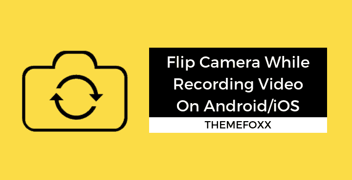 flip-camera-while-recording-video-android-ios