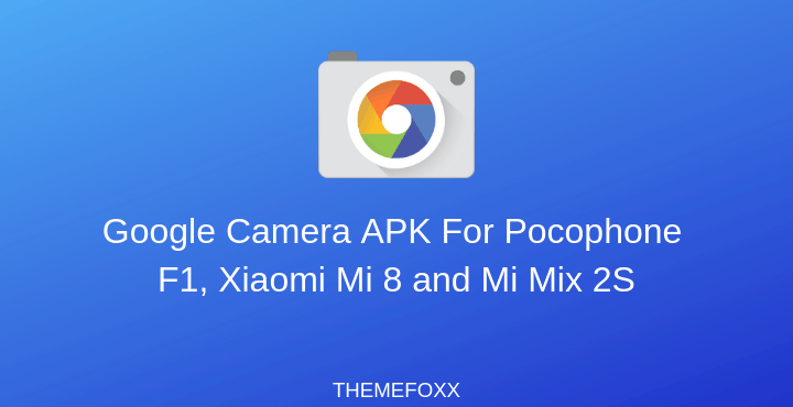 Download Google Camera APK For Pocophone F1, Xiaomi Mi 8 and