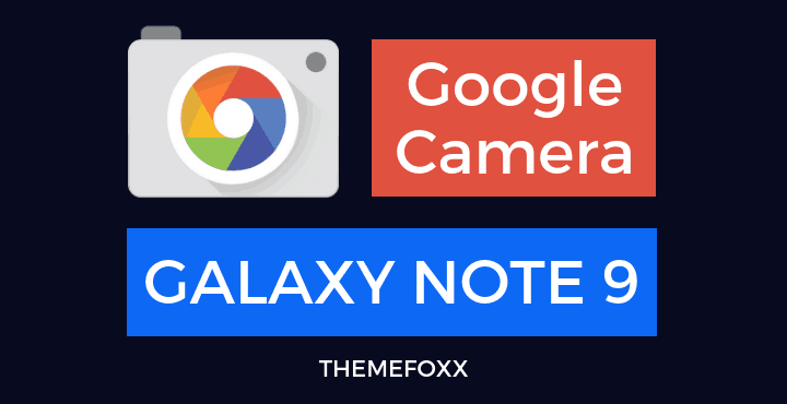 Download Google Camera APK For Samsung Galaxy Note 9