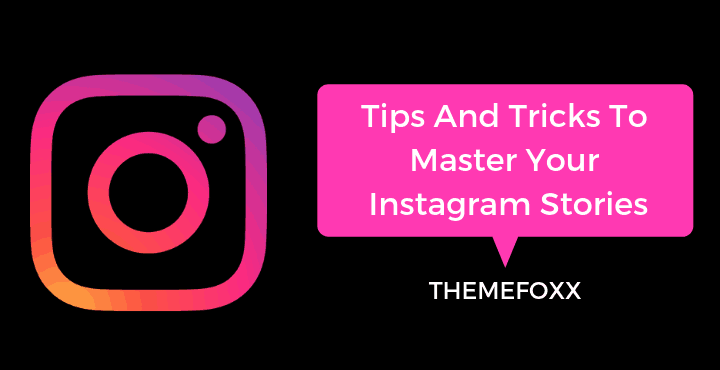 Tips-And-Tricks-To-Master-Your-Instagram-Stories