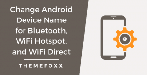 Change-Android-Device-Name-Bluetooth-WiFi-Hotspot-WiFi-Direct