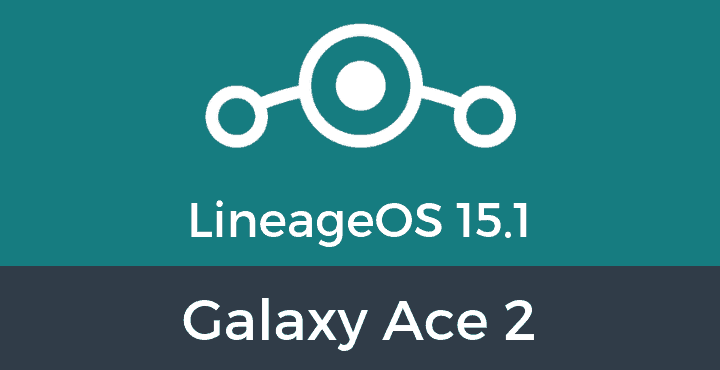 Lineage-OS-15-1-Galaxy Ace 2