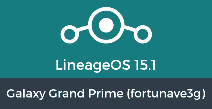 Lineage-OS-15-1-Galaxy Grand Prime (fortunave3g)