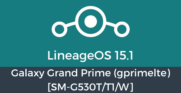 Lineage-OS-15-1-Galaxy Grand Prime (gprimelte) [SM-G530TT1W]