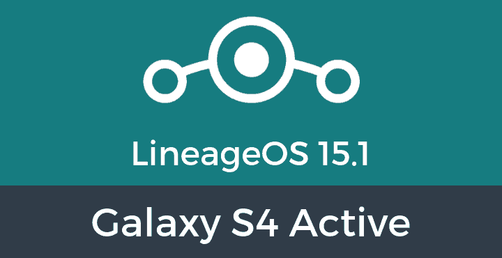 Lineage-OS-15-1-Galaxy S4 Active