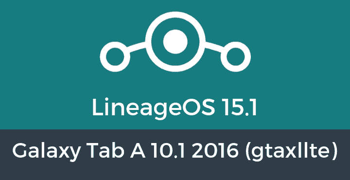 Lineage-OS-15-1-Galaxy Tab A 10.1 2016 (gtaxllte)