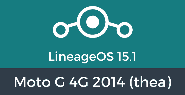 Lineage-OS-15-1-Moto G 4G 2014 (thea)