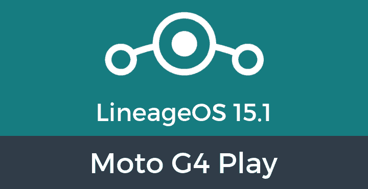 Lineage-OS-15-1-Moto G4 Play