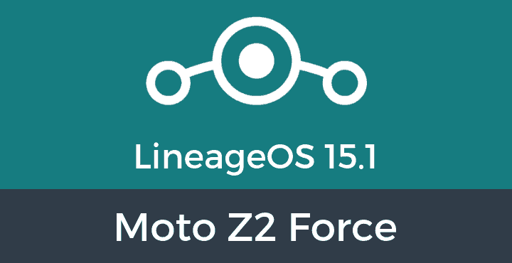 Lineage-OS-15-1-Moto Z2 Force
