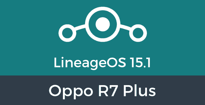 Lineage-OS-15-1-Oppo R7 Plus