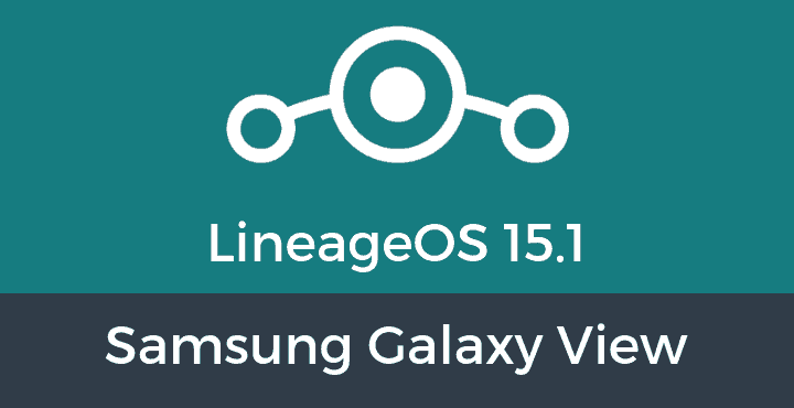 Lineage-OS-15-1-Samsung Galaxy View
