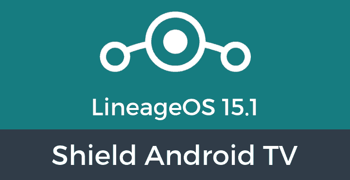 Lineage-OS-15-1-Shield Android TV