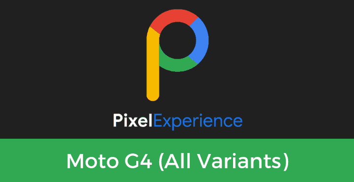 Pixel-Experience-ROM-Moto G4 (All Variants)