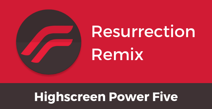 Resurrection-Remix-Nougat-Highscreen-Power-Five