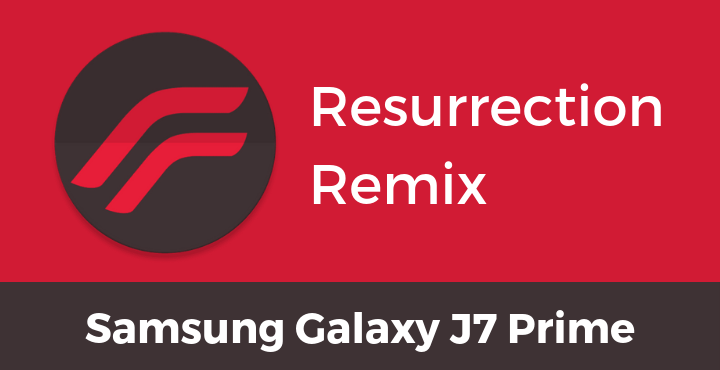 Download Resurrection Remix Rom For Samsung Galaxy J7 Prime Android