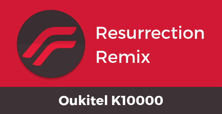 Resurrection-Remix-ROM-Oukitel-K10000