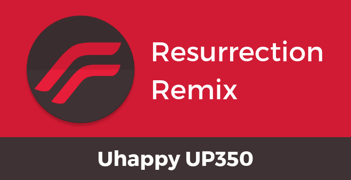 Resurrection-Remix-ROM-Uhappy-UP350
