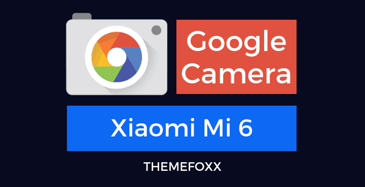Download Google Camera Port APK for Xiaomi Mi 6